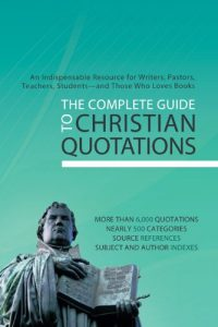 Baixar The Complete Guide to Christian Quotations: An Indispensable Resource for Writers, Pastors, Teachers, Students–and Anyone Else Who Loves Books (English Edition) pdf, epub, eBook