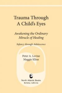 Baixar Trauma Through a Child's Eyes: Awakening the Ordinary Miracle of Healing pdf, epub, eBook