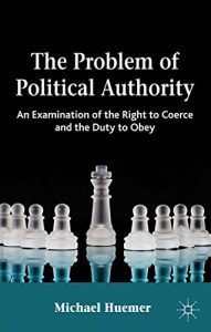 Baixar The Problem of Political Authority: An Examination of the Right to Coerce and the Duty to Obey pdf, epub, eBook