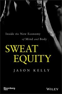 Baixar Sweat Equity: Inside the New Economy of Mind and Body (Bloomberg) pdf, epub, eBook