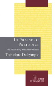 Baixar In Praise of Prejudice: How Literary Critics and Social Theorists Are Murdering Our Past (Brief Encounters) pdf, epub, eBook