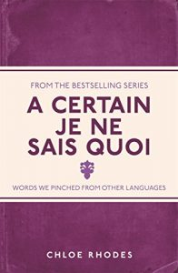 Baixar A Certain Je Ne Sais Quoi: Words We Pinched From Other Languages pdf, epub, eBook