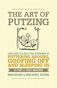 Baixar The Art Of Putzing: Your Guide To A Guilt-Free Retirement Of Puttering Around, Goofing Off And Sleeping In (English Edition) pdf, epub, eBook