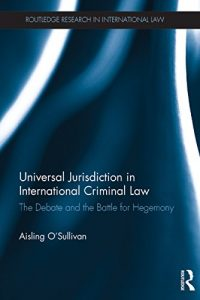 Baixar Universal Jurisdiction in International Criminal Law: The Debate and the Battle for Hegemony (Routledge Research in International Law) pdf, epub, eBook
