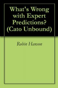 Baixar What's Wrong with Expert Predictions? (Cato Unbound Book 72011) (English Edition) pdf, epub, eBook