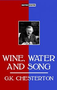 Baixar WINE, WATER AND SONG – G.K.CHESTERTON (WITH NOTES)(BIOGRAPHY)(ILLUSTRATED) (English Edition) pdf, epub, eBook