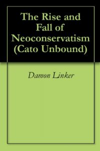 Baixar The Rise and Fall of Neoconservatism (Cato Unbound Book 32011) (English Edition) pdf, epub, eBook