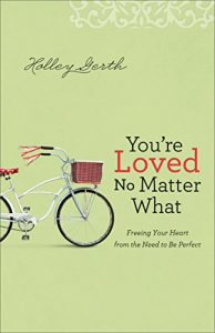 Baixar You're Loved No Matter What: Freeing Your Heart from the Need to Be Perfect pdf, epub, eBook