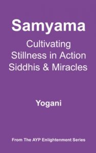 Baixar Samyama – Cultivating Stillness in Action, Siddhis and Miracles (AYP Enlightenment Series Book 5) (English Edition) pdf, epub, eBook
