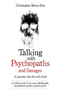 Baixar Talking With Psychopaths and Savages – A journey into the evil mind: A chilling study of the most cold-blooded, manipulative people on planet earth pdf, epub, eBook