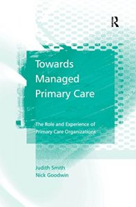 Baixar Towards Managed Primary Care: The Role and Experience of Primary Care Organizations pdf, epub, eBook