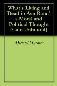 Baixar What's Living and Dead in Ayn Rand's Moral and Political Thought (Cato Unbound Book 12010) (English Edition) pdf, epub, eBook