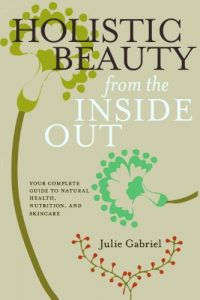 Baixar Holistic Beauty from the Inside Out: Your Complete Guide to Natural Health, Nutrition, and Skincare pdf, epub, eBook