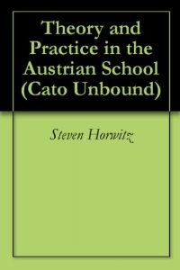 Baixar Theory and Practice in the Austrian School (Cato Unbound Book 92012) (English Edition) pdf, epub, eBook