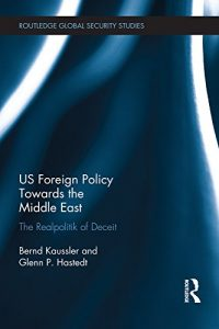 Baixar US Foreign Policy Towards the Middle East: The Realpolitik of Deceit (Routledge Global Security Studies) pdf, epub, eBook