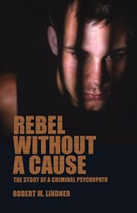 Baixar Rebel Without A Cause: The Story of A Criminal Psychopath pdf, epub, eBook