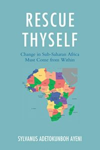 Baixar Rescue Thyself: Change In Sub-Saharan Africa Must Come from Within pdf, epub, eBook