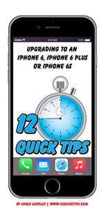 Baixar Upgrading to an iPhone 6, iPhone 6 Plus or iPhone 6s: Volume 4 In The 12 Quick Tips Series (English Edition) pdf, epub, eBook
