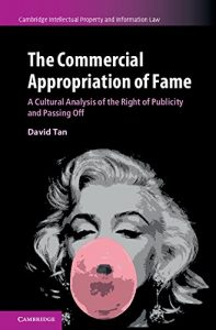 Baixar The Commercial Appropriation of Fame: A Cultural Analysis of the Right of Publicity and Passing Off (Cambridge Intellectual Property and Information Law) pdf, epub, eBook