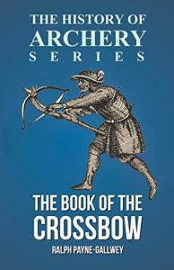 Baixar The Book of the Crossbow (History of Archery Series) pdf, epub, eBook