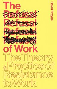 Baixar The Refusal of Work: The Theory and Practice of Resistance to Work pdf, epub, eBook