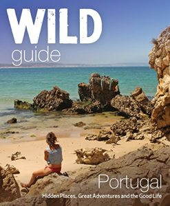 Baixar Wild Guide Portugal: Hidden Places, Great Adventures and the Good Life (English Edition) pdf, epub, eBook