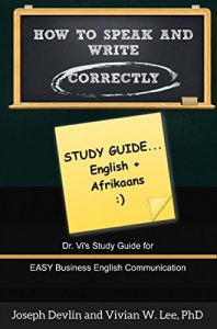Baixar How to Speak and Write Correctly: Study Guide (Translated) in English and Afrikaans: Dr. Vi's Study Guide for Easy Business English Communication (Afrikaans Edition) pdf, epub, eBook