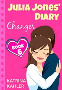 Baixar JULIA JONES' DIARY – Changes – Book 6 (Diary Book for Girls aged 9 – 12) (English Edition) pdf, epub, eBook