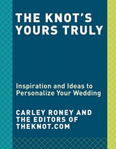 Baixar The Knot's Yours Truly: Inspiration and Ideas to Personalize Your Wedding pdf, epub, eBook