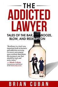 Baixar The Addicted Lawyer: Tales of the Bar, Booze, Blow, and Redemption (English Edition) pdf, epub, eBook