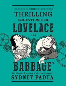 Baixar The Thrilling Adventures of Lovelace and Babbage: The (Mostly) True Story of the First Computer (Pantheon Graphic Novels) pdf, epub, eBook