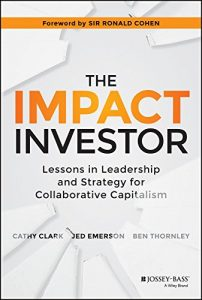 Baixar The Impact Investor: Lessons in Leadership and Strategy for Collaborative Capitalism pdf, epub, eBook