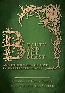 Baixar Beauty and the Beast – And Other Tales of Love in Unexpected Places: Origins of Fairy Tales from Around the World pdf, epub, eBook