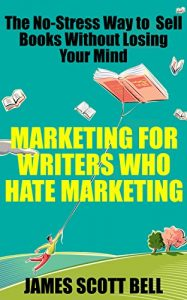 Baixar Marketing For Writers Who Hate Marketing: The No-Stress Way to Sell Books Without Losing Your Mind (English Edition) pdf, epub, eBook
