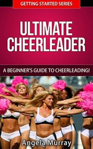 Baixar Ultimate Cheerleader – A Beginners Guide To Cheerleading! (Getting Started Series Book 1) (English Edition) pdf, epub, eBook