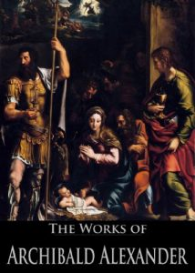 Baixar The Works of Archibald Alexander: The Canon of the Old and New Testaments Ascertained, The Evidences of the Christian Religion, Outlines of Moral Science … Active Table of Contents) (English Edition) pdf, epub, eBook
