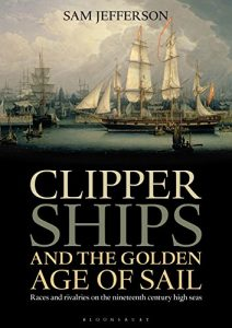 Baixar Clipper Ships and the Golden Age of Sail: Races and rivalries on the nineteenth century high seas pdf, epub, eBook