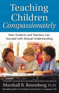 Baixar Teaching Children Compassionately: How Students and Teachers Can Succeed with Mutual Understanding (Nonviolent Communication Guides) pdf, epub, eBook