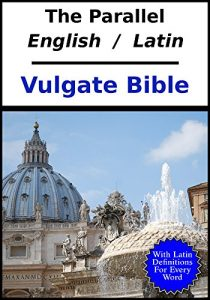 Baixar The Parallel English – Latin Vulgate Bible: With Latin Dictionary References (English Edition) pdf, epub, eBook