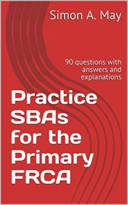 Baixar Practice SBAs for the Primary FRCA: 90 questions with answers and explanations (Revise Anaesthesia Book 1) (English Edition) pdf, epub, eBook