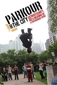 Baixar Parkour and the City: Risk, Masculinity, and Meaning in a Postmodern Sport (Critical Issues in Sport and Society) (English Edition) pdf, epub, eBook
