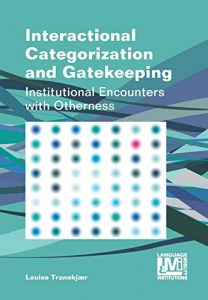 Baixar Interactional Categorization and Gatekeeping: Institutional Encounters with Otherness (Language, Mobility and Institutions) pdf, epub, eBook