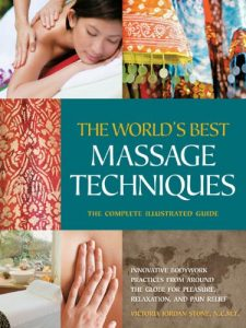 Baixar The World's Best Massage Techniques The Complete Illustrated Guide: Innovative Bodywork Practices From Around the Globe for Pleasure, Relaxation, and Pain Relief pdf, epub, eBook