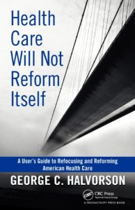 Baixar Health Care Will Not Reform Itself: A User's Guide to Refocusing and Reforming American Health Care pdf, epub, eBook