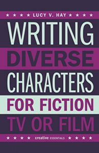 Baixar Writing Diverse Characters For Fiction, TV or Film: An Essential Guide for Authors and Script Writers pdf, epub, eBook