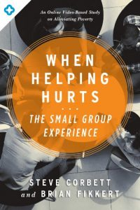 Baixar When Helping Hurts: The Small Group Experience: An Online Video-Based Study on Alleviating Poverty pdf, epub, eBook