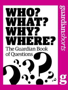 Baixar Who? What? Why? Where?: The Guardian Book of Questions (Guardian Shorts 1) (English Edition) pdf, epub, eBook