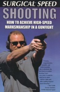 Baixar Surgical Speed Shooting: How To Achieve High-Speed Marksmanship In A Gunfight pdf, epub, eBook