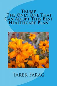 Baixar Trump The Only One That Can Adopt This Best Healthcare Plan (English Edition) pdf, epub, eBook