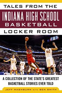 Baixar Tales from the Indiana High School Basketball Locker Room: A Collection of the State's Greatest Basketball Stories Ever Told (Tales from the Team) pdf, epub, eBook